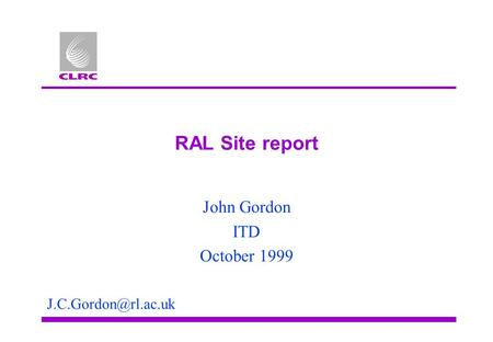 RAL Site report John Gordon ITD October 1999