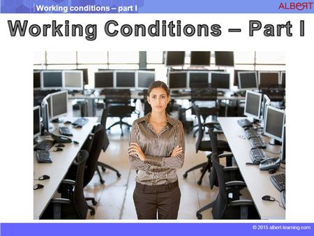 © 2015 albert-learning.com Working conditions – part I.