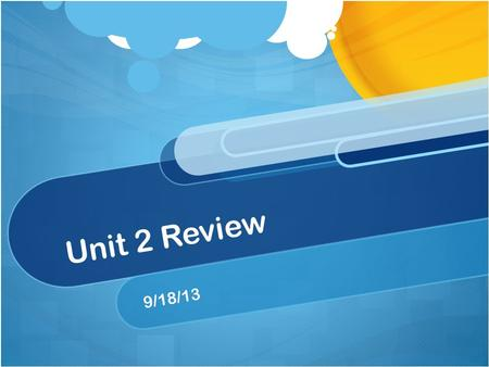 Unit 2 Review 9/18/13.