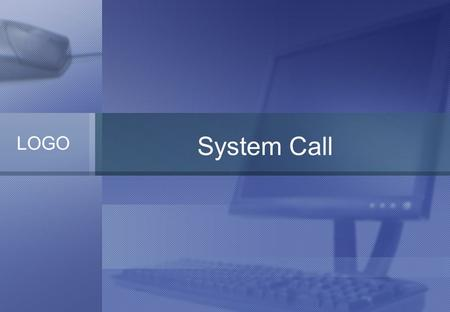 LOGO System Call. Introduction System call is the mechanism used by an application program to request service from the OS. Users use it to communicate.