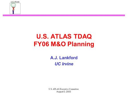U.S. ATLAS Executive Committee August 3, 2005 U.S. ATLAS TDAQ FY06 M&O Planning A.J. Lankford UC Irvine.