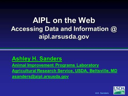 A.H. Sanders 2002 AIPL on the Web Accessing Data and aipl.arsusda.gov Ashley H. Sanders Ashley H. Sanders Animal Improvement Programs Laboratory.