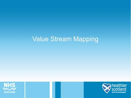 Value Stream Mapping. Aims for session Introduce the concept of Value Stream Mapping Consider identification of value and waste.