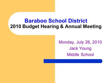 Baraboo School District 2010 Budget Hearing & Annual Meeting Monday, July 26, 2010 Jack Young Middle School.
