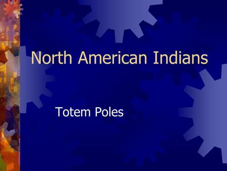 North American Indians Totem Poles. What are Totem Poles? Totem poles celebrated legends, events, or simply the wealth & crest of the family for whom.