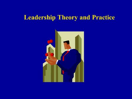 Leadership Theory and Practice. Leaders and Managers Managers do the Things Right Leaders do the Right Things BUT.