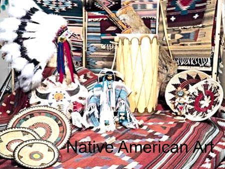Native American Art. Native American Culture Regions Pacific NorthwestPlateauGreat Basin Southwest PlainsEastern Woodlands SoutheastAlaska.