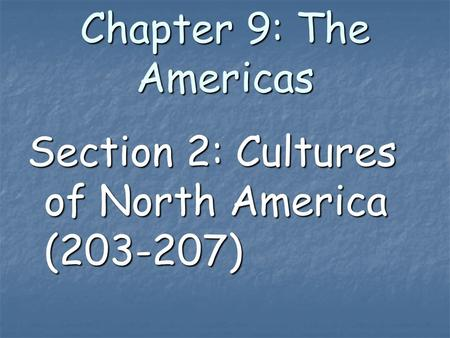 Chapter 9: The Americas Section 2: Cultures of North America (203-207)