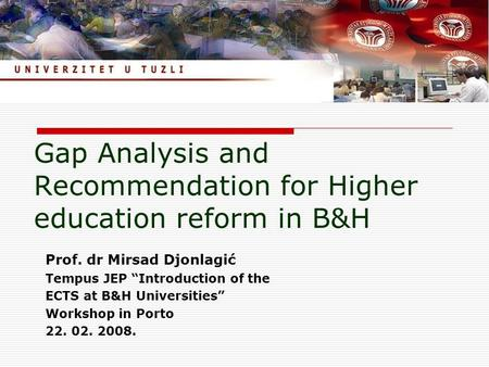 "Gap Analysis and Recommendation for Higher education reform in B&H Prof. dr Mirsad Djonlagić Tempus JEP ""Introduction of the ECTS at B&H Universities"""