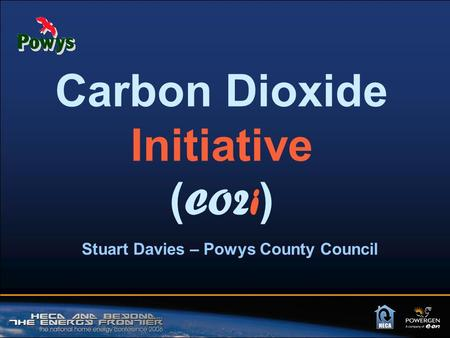 Carbon Dioxide Initiative ( CO2i ) Stuart Davies – Powys County Council.