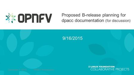 Proposed B-release planning for dpacc documentation (for discussion) 9/16/2015 1December 7, 2015 OPNFV Introduction.