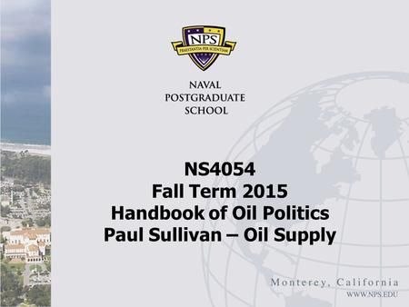NS4054 Fall Term 2015 Handbook of Oil Politics Paul Sullivan – Oil Supply.