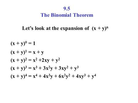 9.5 The Binomial Theorem Let's look at the expansion of  (x + y)n
