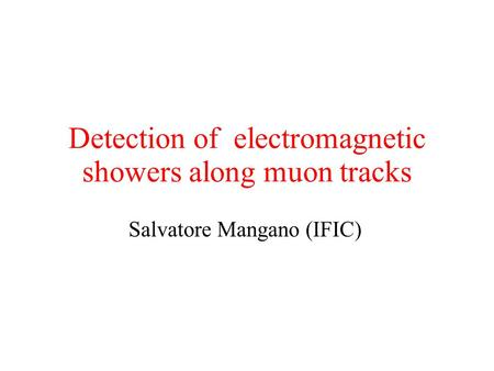 Detection of electromagnetic showers along muon tracks Salvatore Mangano (IFIC)