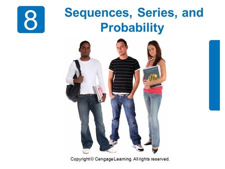 Copyright © Cengage Learning. All rights reserved. 8 Sequences, Series, and Probability.