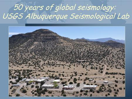 50 years of global seismology: USGS Albuquerque Seismological Lab.