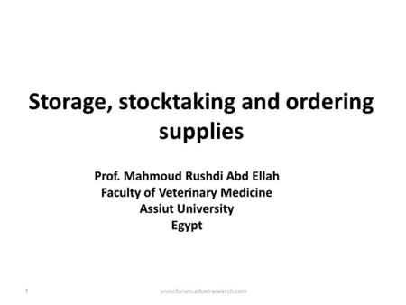 Storage, stocktaking and ordering supplies 1www.forum.advetresearch.com.