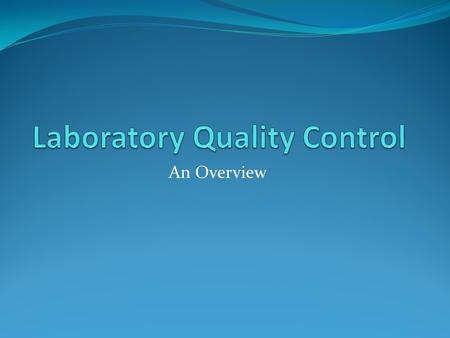 An Overview. Definitions (1)  Quality Control - QC refers to the measures that must be included during each assay run to verify that the test is working.