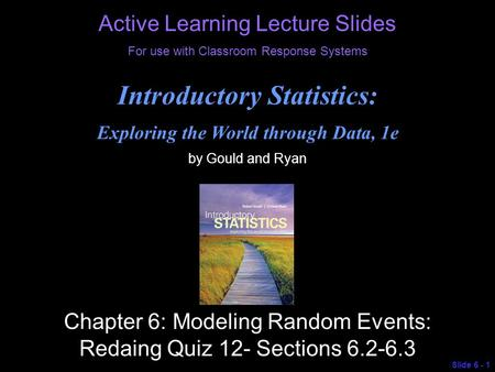 © 2013 Pearson Education, Inc. Active Learning Lecture Slides For use with Classroom Response Systems Introductory Statistics: Exploring the World through.