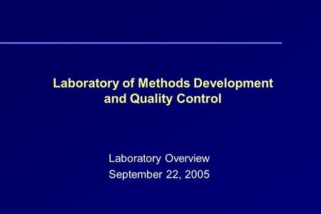 Laboratory of Methods Development and Quality Control Laboratory Overview September 22, 2005.