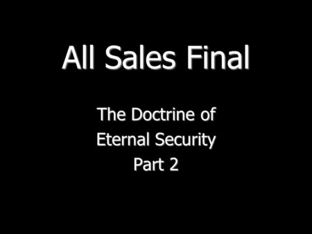 All Sales Final The Doctrine of Eternal Security Part 2.