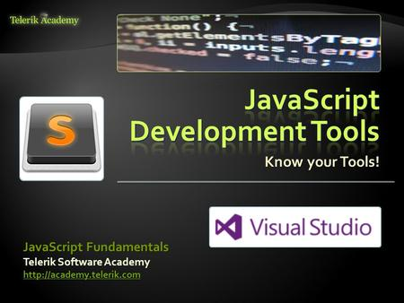 Know your Tools! Telerik Software Academy  JavaScript Fundamentals.