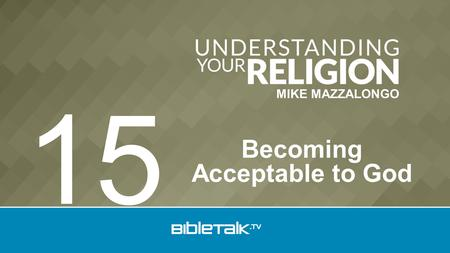 MIKE MAZZALONGO Becoming Acceptable to God 15. 1. Election God Chooses Christ Doctrine of Reconciliation.