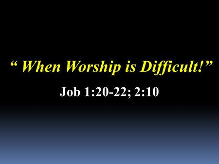 """ When Worship is Difficult!"""