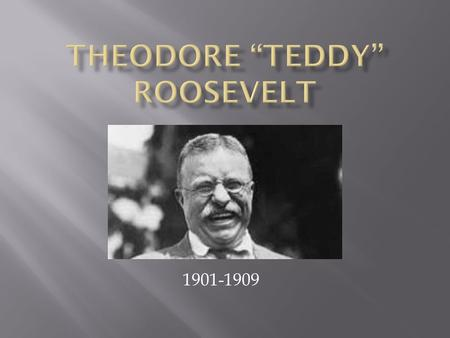 "1901-1909.  Born to a wealthy family in New York City on October 27, 1858.  As a young boy, Theodore suffered from asthma. His father worried he ""had."