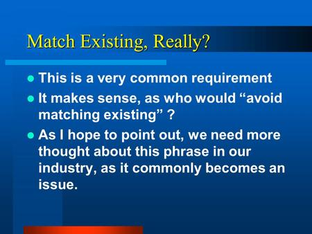 "Match Existing, Really? This is a very common requirement It makes sense, as who would ""avoid matching existing"" ? As I hope to point out, we need more."