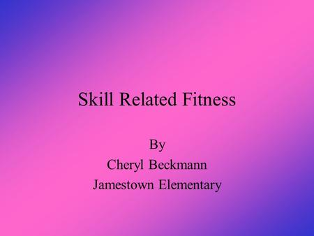 Skill Related Fitness By Cheryl Beckmann Jamestown Elementary.