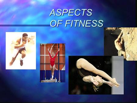 ASPECTS OF FITNESS. ASPECTS of FITNESS PHYSICAL FITNESS PHYSICAL FITNESS CARDIORESPIRATORY ENDURANCE CARDIORESPIRATORY ENDURANCE STRENGTH STRENGTH MUSCLAR.