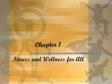 Chapter 1 Fitness and Wellness for All. What does it mean to be fit for life? Being safe and smart Know what activities are best to develop physical fitness.