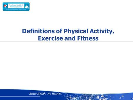 Better Health. No Hassles. Definitions of Physical Activity, Exercise and Fitness.