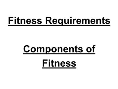 Fitness Requirements Components of Fitness. Health Related Fitness (HRF)