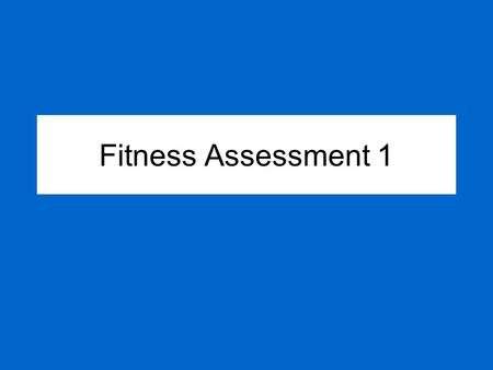 Fitness Assessment 1. What is fitness testing? Standardised tests of aspects of fitness.