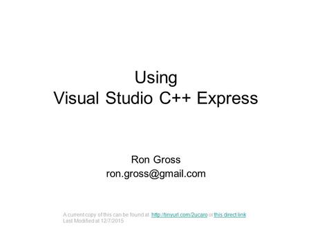 Using Visual Studio C++ Express Ron Gross A current copy of this can be found at  or this direct linkhttp://tinyurl.com/2ucarothis.