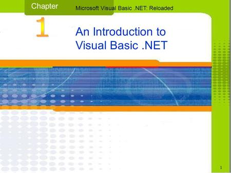 An Introduction to Visual Basic.NET Chapter Microsoft Visual Basic.NET: Reloaded 1.