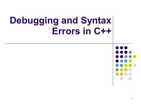 1 Debugging and Syntax Errors in C++. 2 Debugging – a process of finding and fixing bugs (errors or mistakes) in a computer program.