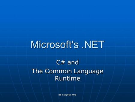 Bill Campbell, UMB Microsoft's.NET C# and The Common Language Runtime.