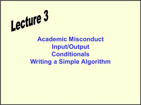 Academic Misconduct Input/Output Conditionals Writing a Simple Algorithm.