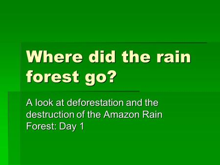 Where did the rain forest go? A look at deforestation and the destruction of the Amazon Rain Forest: Day 1.