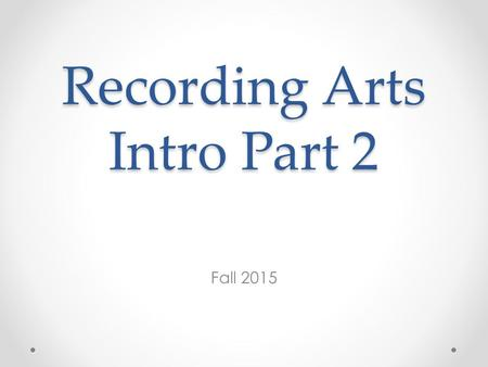 Recording Arts Intro Part 2 Fall 2015. How sound waves interact… When different waves collide (e.g. sound from different sources) they interfere with.