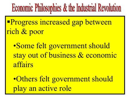  Progress increased gap between rich & poor Some felt government should stay out of business & economic affairs Others felt government should play an.
