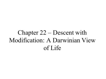 Chapter 22 – Descent with Modification: A Darwinian View of Life.