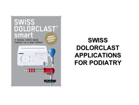 SWISS DOLORCLAST APPLICATIONS FOR PODIATRY