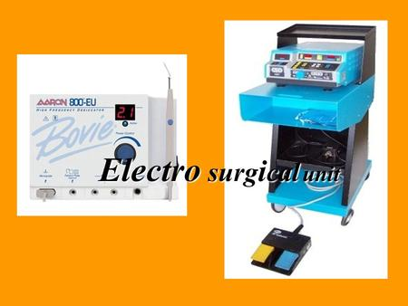 "Electro surg i cal unit  PURPOSE ESU are used for surgical cutting and for controlling bleeding by causing coagulation "" hemostasis "" at the surgical."