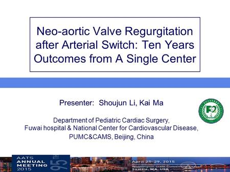 Presenter: Shoujun Li, Kai Ma Department of Pediatric Cardiac Surgery, Fuwai hospital & National Center for Cardiovascular Disease, PUMC&CAMS, Beijing,