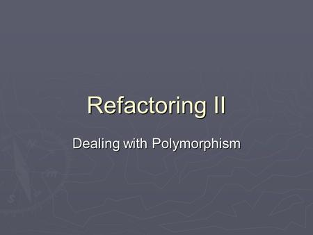 Refactoring II Dealing with Polymorphism. Switch in Rental Switches on Movie! class Rental … public double getCharge() { double result = 0; switch (getMovie().getPriceCode()){