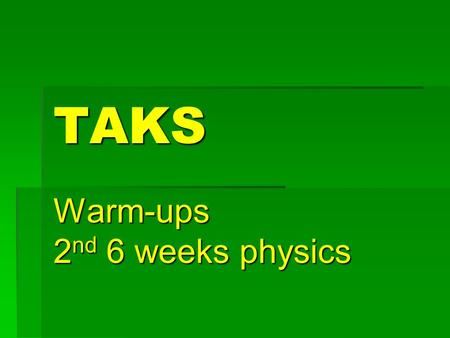 TAKS Warm-ups 2 nd 6 weeks physics. TEKS 4C  Analyze the effects caused by changing force or distance in simple machines as demonstrated in household.